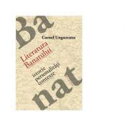 Literatura Banatului - Istorie, Personalitati, Contexte (Cornel Ungureanu)