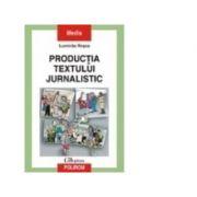 Productia textului jurnalistic - Luminita Rosca