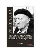 Reflectii religioase asupra cunoasterii - Petre Tutea