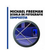 Scoala de fotografie - Compozitia (Michael Freeman)