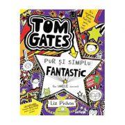 Tom Gates este pur si simplu fantastic (la unele lucruri) 5 - Liz Pichon