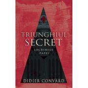 Triunghiul Secret. Lacrimile Papei - Didier Convard