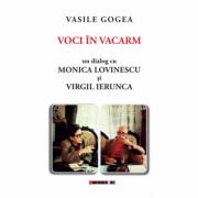 Voci in vacarm. Un dialog cu Monica Lovinescu şi Virgil Ierunca - Vasile Gogea