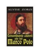 Extraordinarele calatorii ale lui Marco Pollo - Alvise Zorzi