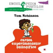 Cartea experimentelor stiintifice. Seria Enciclopedia pustilor - Tom Robinson