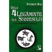Cele 4 legaminte ale succesului - Patrice Ras