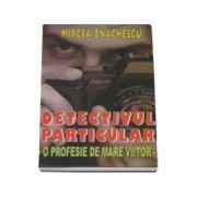 Detectivul particular. O profesie de mare viitor - Mircea Enachescu