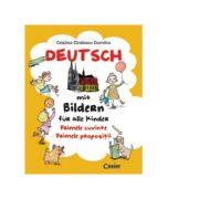 Deutsch mit Bildern fur alle Kinder. Primele cuvinte. Primele propozitii - Cristina Dumitru Cindescu