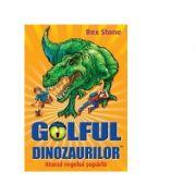 Golful dinozaurilor volumul 1. Atacul regelui Soparla - Rex Stone