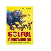 GOLFUL DINOZAURILOR. VOLUMUL II. GOANA MONSTRULUI CU TREI COARNE - Rex Stone