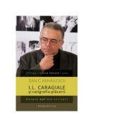 I. L. Caragiale si caligrafia placerii - Dan C. Mihailescu