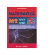 Matematica M2. Subiecte rezolvate. Bacalaureat 2018 - Ion Bucur Popescu