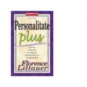Personalitate Plus. Cum sa-i intelegi pe ceilalti intelegandu-te pe tine insuti - Florence Littauer