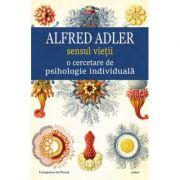 Sensul vietii - O cercetare de psihologie individuala (Alfred Adler)