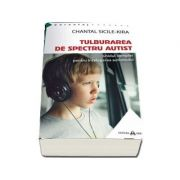 Tulburarea de Spectru Autist - Ghidul complet pentru intelegerea autismului (Chantal Sicile-Kira)