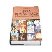 Arta romaneasca de la origini pana in prezent (Vasile Florea)