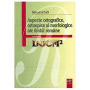 Aspecte ortografice, ortopedice si morfologice ale limbii romane (Mihail Stan)