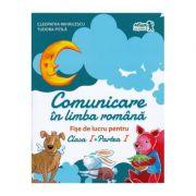 Comunicare in limba romana. Fise de lucru. Clasa I. Partea I