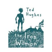 Femeia de Fier / The Iron Woman - Ted Hughes