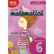 Matematica 2000 Initiere. Caiet de lucru pentru Clasa a VI-a. Semestrul II ( Aritmetica, Algebra, Geometrie )