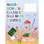 Auxiliar pentru clasa a-III-a - Numar scriu si calculez si la mate exersez