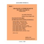 Gramatica Limbii Romane pentru Examene. 3412 Grile tematice explicate si rezolvate din anii 2012, 2013 si 2014 Ed. revizuita: Ianuarie 2018