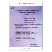 Gramatica Limbii Romane pentru Examene, Volumul I. Notiuni, exercitii, grile. Include si subiectele din Ianuarie 2018 ( Ed. revizuita )
