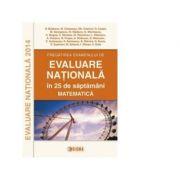 Pregatirea examenului de EVALUARE NATIONALA 2014 in 25 de saptamani. Matematica