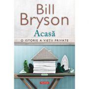 Acasa. O istorie a vietii private - Bill Bryson