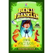 Benji Franklin. Pustiul miliardar, volumul 1 - Raymond Bean