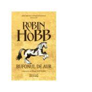 Bufonul de aur (Trilogia Omul Aramiu, partea a II-a) - ROBIN HOBB