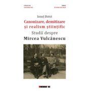 Canonizare, demitizare si realism stiintific. Studii despre Mircea Vulcanescu - Ionut BUTOI