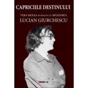 Capriciile destinului - Vera Molea in dialog cu regizorul Lucian Giurchescu - Vera MOLEA