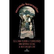 Cele mai teribile curiozitati din istoria veche a Bucurestilor - Dan-Silviu Boerescu