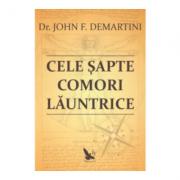 Cele sapte comori launtrice - John F. Demartini