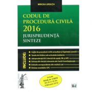 Codul de procedura civila 2016. Jurisprudenta. Sinteze. Include O. U. G. nr. 1/2016 - Mircea Ursuta