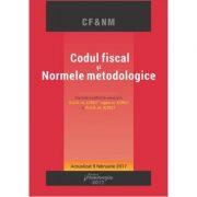 Codul fiscal si Normele metodologice. Editie actualizata 9 februarie 2017