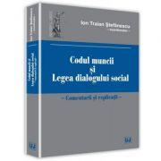 Codul muncii si legea dialogului social. Comentarii si explicatii (Ion Traian Stefanescu)