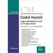 Codul muncii. Legea dialogului social si 12 legi uzuale. Editie actualizata (10 ianuarie 2018)