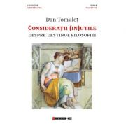 Consideratii (in)utile - Despre destinul filosofiei - Dan TOMULET
