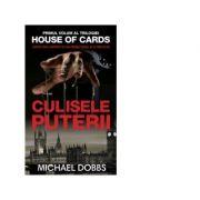 Culisele puterii (vol. 1 al trilogiei House of Cards) - Michael Dobbs