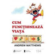 Cum functioneaza viata - Andrew Matthews