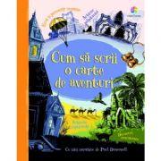 Cum sa scrii o carte de aventuri - Paul Dowswell
