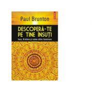 Descopera-te pe tine insuti. Isus, Krishna si calea catre iluminare - Paul Brunton