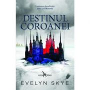 Destinul coroanei. Jocul Coroanei, volumul 2 - Evelyn Skye
