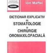 Dictionar explicativ de stomatologie si chirurgie oromaxilofaciala (Ion Maftei)