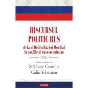 Discursul politic rus de la al Doilea Razboi Mondial la conflictul ruso-ucrainean - Stephane Courtois, Galia Ackerman