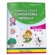 Domeniul stiinte, cunoasterea mediului (5-6 ani)- Tudor Ana