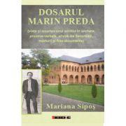 Dosarul Marin Preda - ( viata si moartea unui scriitor in anchete, procese-verbale, arhive ale Securitatii, marturii si foto-documente)