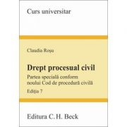 Drept procesual civil. Partea speciala conform noului Cod de procedura civila. Editia 7 (Claudia Rosu)